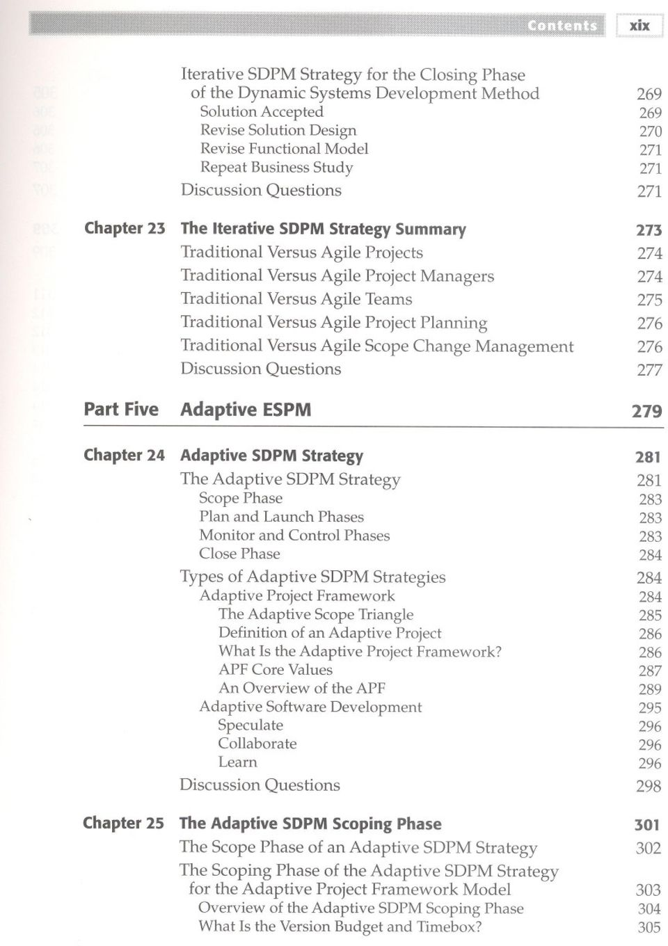 Project Planning 276 Traditional Versus Agile Scope Change Management 276 277 Part Five Adaptive ESPM 279 Chapter 24 Adaptive SDPM Strategy 281 The Adaptive SDPM Strategy 281 Scope Phase 283 Plan and