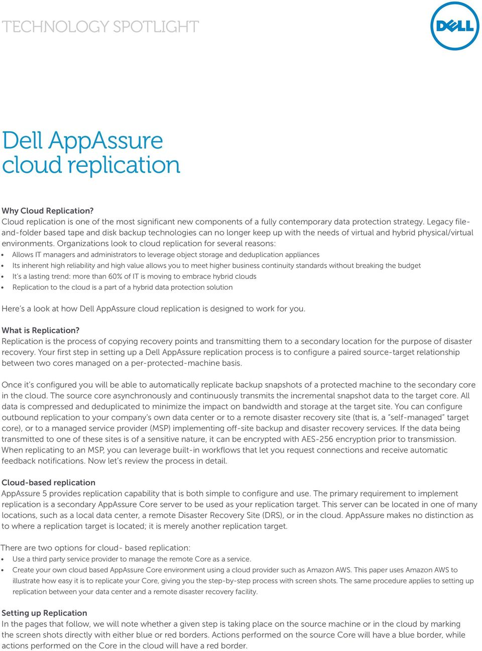 Organizations look to cloud replication for several reasons: Allows IT managers and administrators to leverage object storage and deduplication appliances Its inherent high reliability and high value