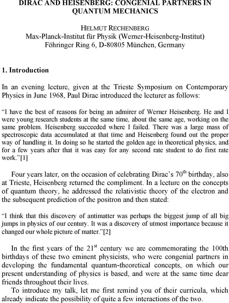 of Werner Heisenberg. He and I were young research students at the same time, about the same age, working on the same problem. Heisenberg succeeded where I failed.
