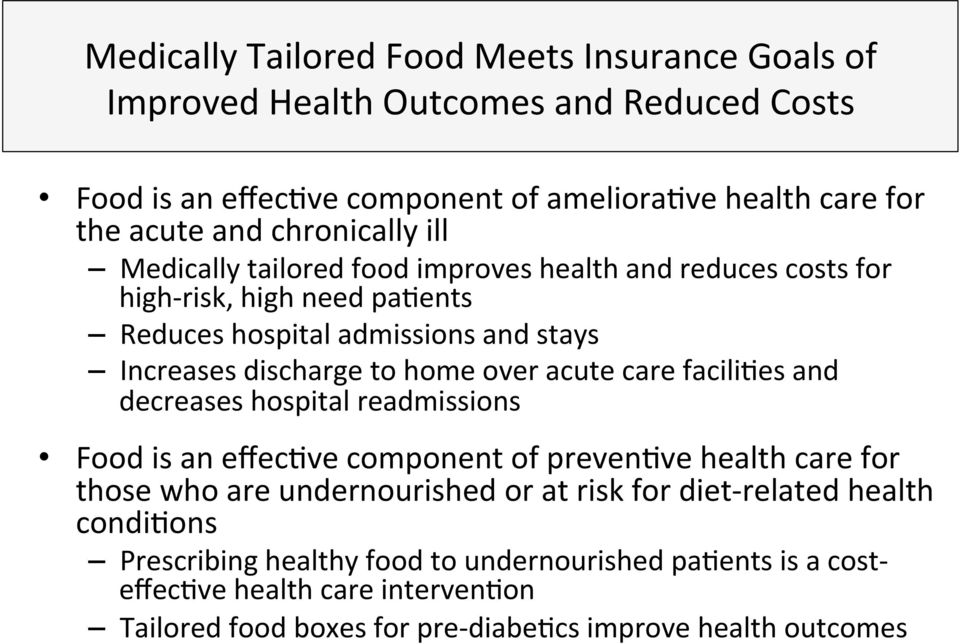over acute care facilifes and decreases hospital readmissions Food is an effecfve component of prevenfve health care for those who are undernourished or at risk for diet-