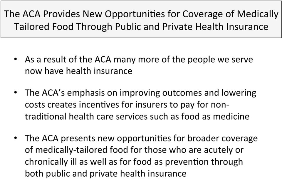 insurers to pay for non- tradifonal health care services such as food as medicine The ACA presents new opportunifes for broader coverage of