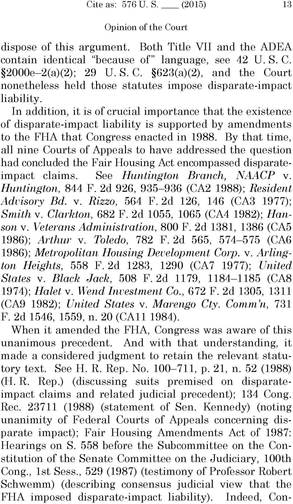 By that time, all nine Courts of Appeals to have addressed the question had concluded the Fair Housing Act encompassed disparateimpact claims. See Huntington Branch, NAACP v. Huntington, 844 F.