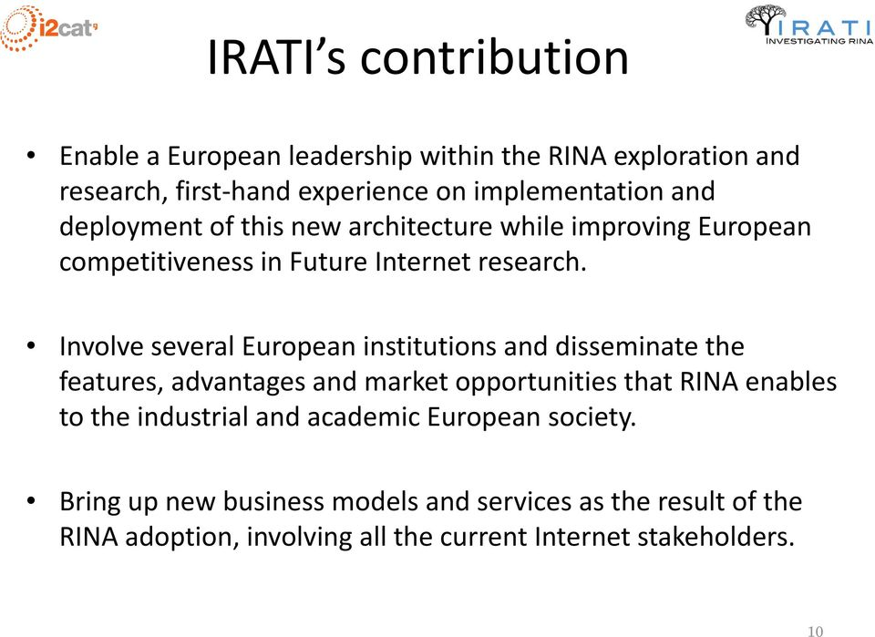 Involve several European institutions and disseminate the features, advantages and market opportunities that RINA enables to the