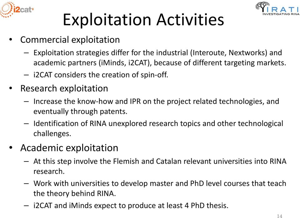 Research exploitation Increase the know how and IPR on the project related technologies, and eventually through patents.