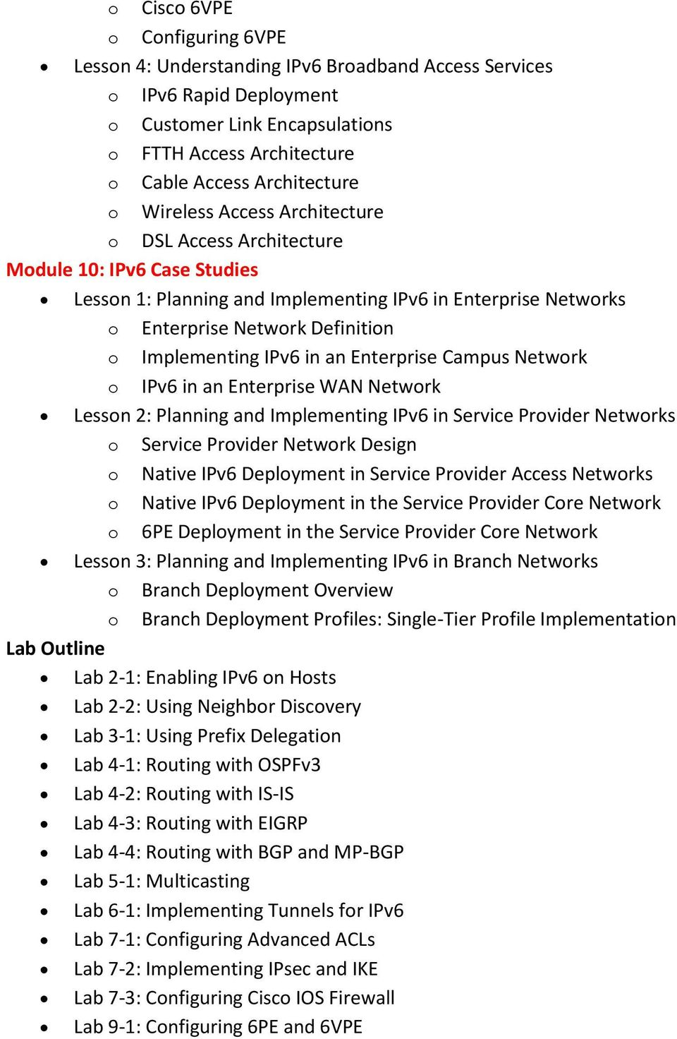 in an Enterprise Campus Network o IPv6 in an Enterprise WAN Network Lesson 2: Planning and Implementing IPv6 in Service Provider Networks o Service Provider Network Design o Native IPv6 Deployment in