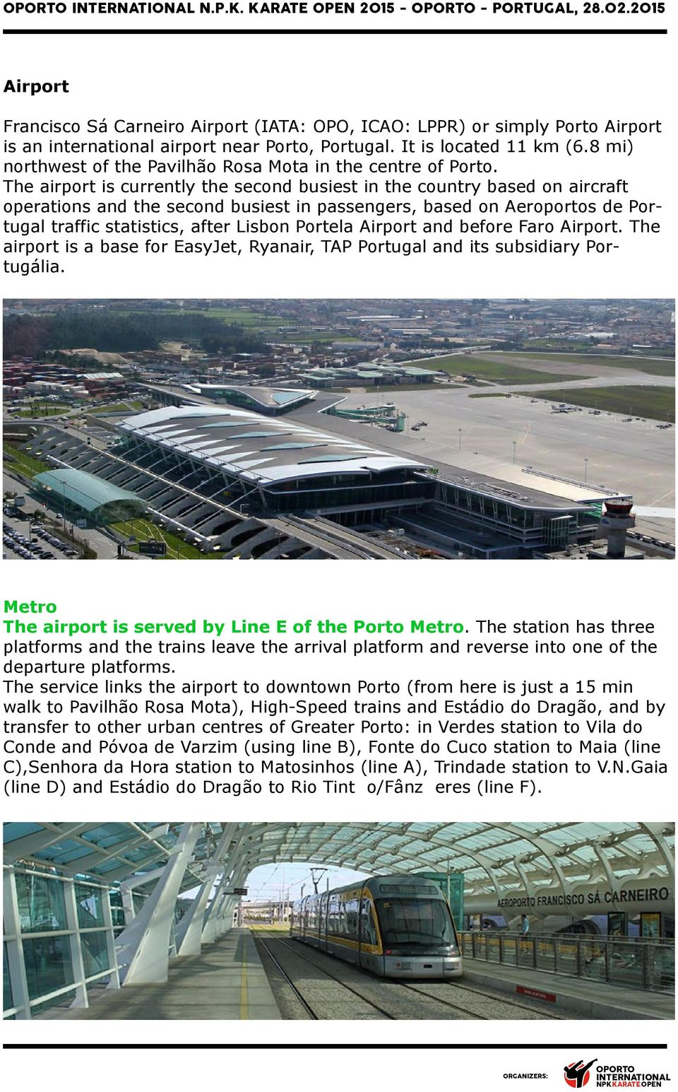 The airport is currently the second busiest in the country based on aircraft operations and the second busiest in passengers, based on Aeroportos de Portugal traffic statistics, after Lisbon Portela