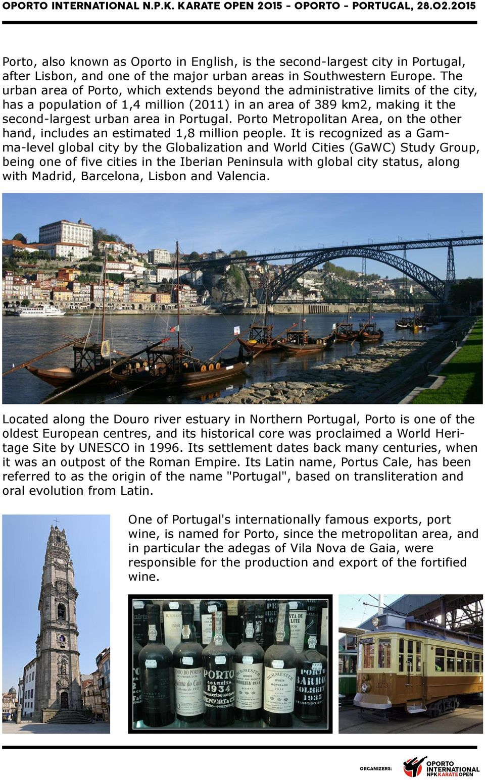 Porto Metropolitan Area, on the other hand, includes an estimated 1,8 million people.