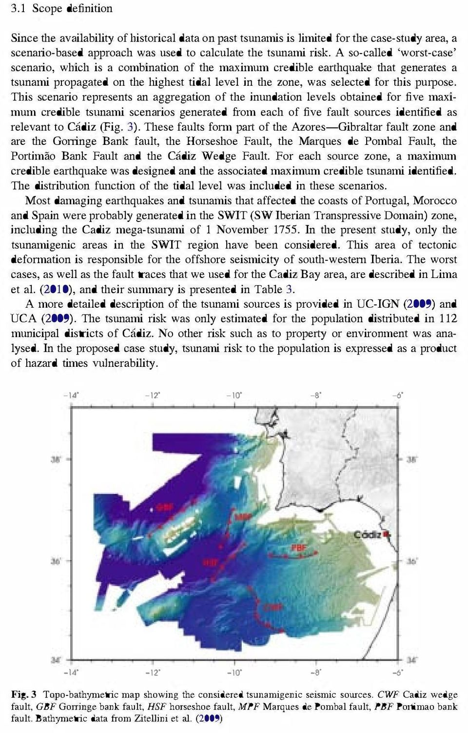 This scenario represents an aggregation of the inlllldation levels obtained for five maximum credible tsllllami scenarios generated from each of five fault sources identified as relevant to Cadiz