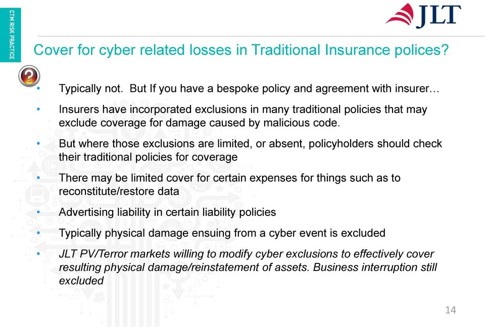 But where those exclusions are limited, or absent, policyholders should check their traditional policies for coverage There may be limited cover for certain expenses for things such as to
