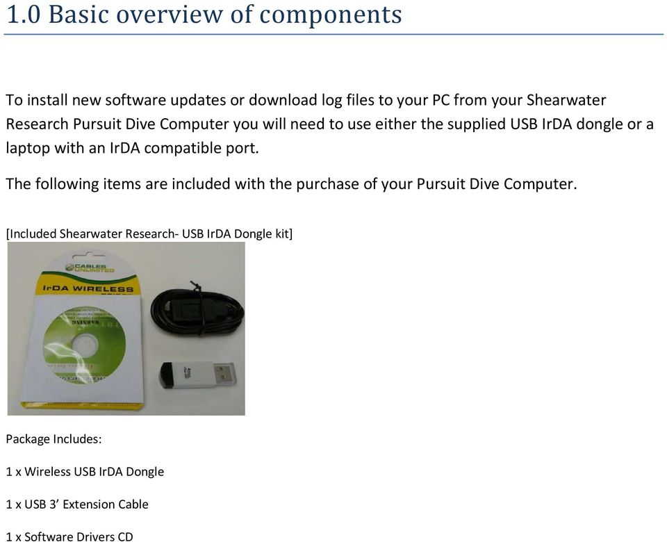 compatible port. The following items are included with the purchase of your Pursuit Dive Computer.