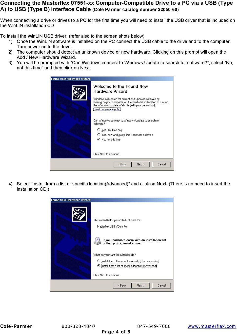 To install the WinLIN USB driver: (refer also to the screen shots below) 1) Once the WinLIN software is installed on the PC connect the USB cable to the drive and to the computer.