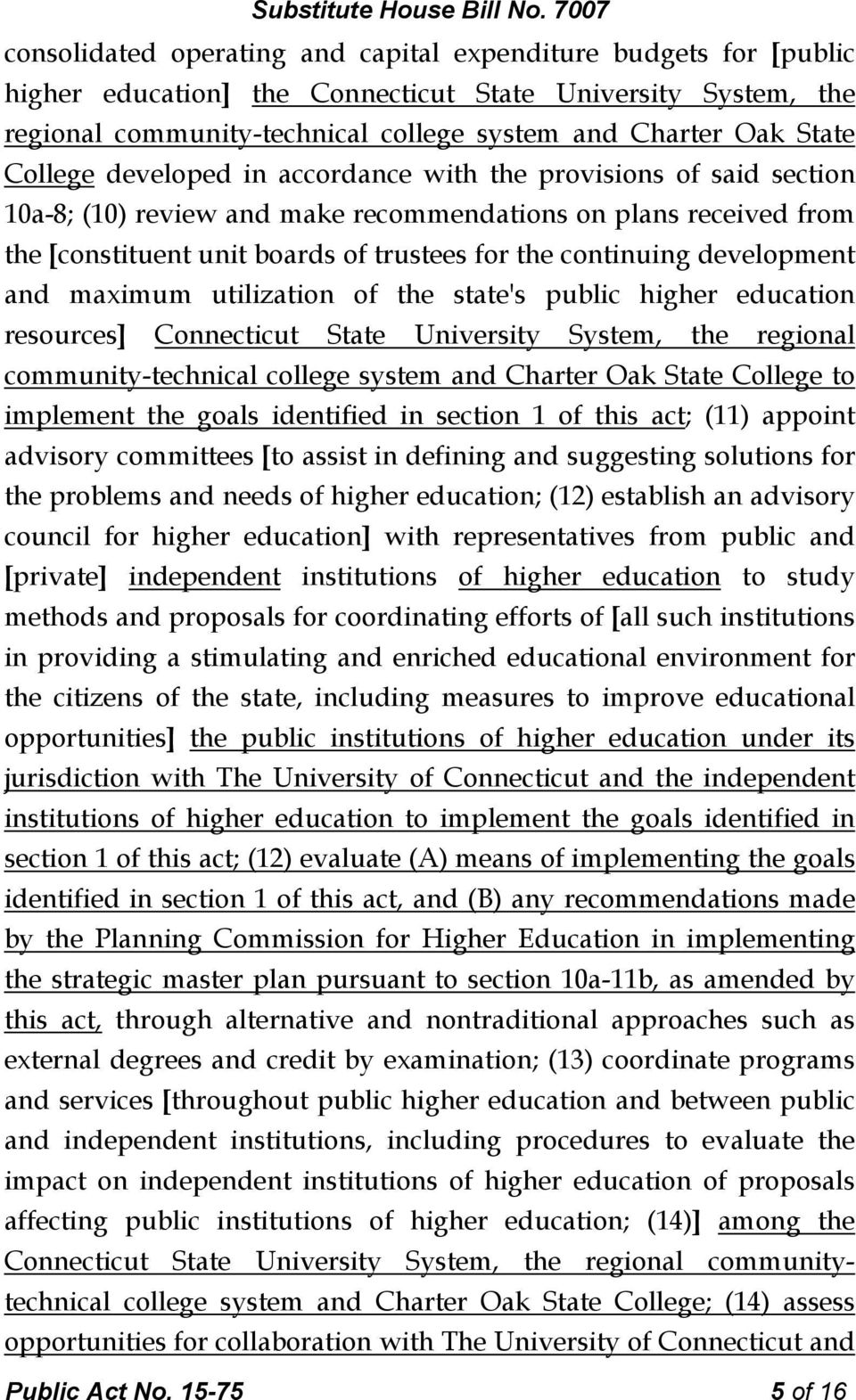 development and maximum utilization of the state's public higher education resources] Connecticut State University System, the regional community-technical college system and Charter Oak State