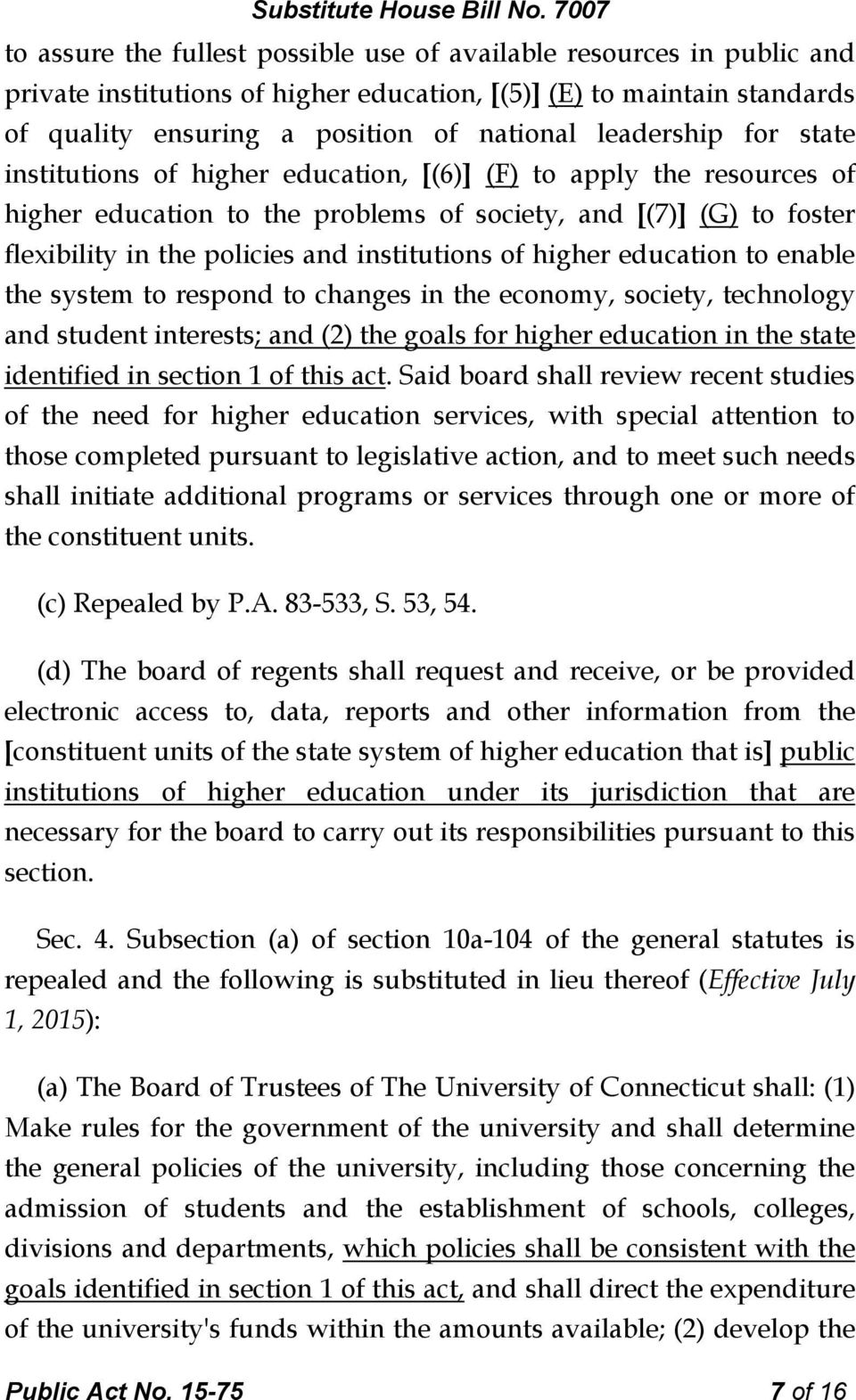 higher education to enable the system to respond to changes in the economy, society, technology and student interests; and (2) the goals for higher education in the state identified in section 1 of