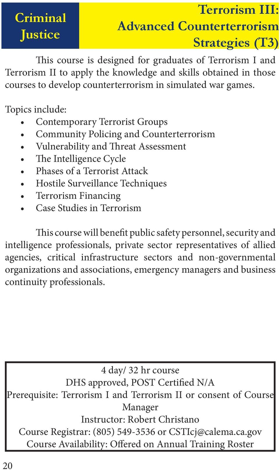 Topics include: Contemporary Terrorist Groups Community Policing and Counterterrorism Vulnerability and Threat Assessment The Intelligence Cycle Phases of a Terrorist Attack Hostile Surveillance