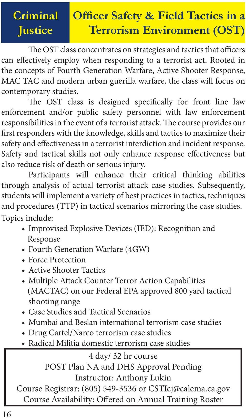 The OST class is designed specifically for front line law enforcement and/or public safety personnel with law enforcement responsibilities in the event of a terrorist attack.
