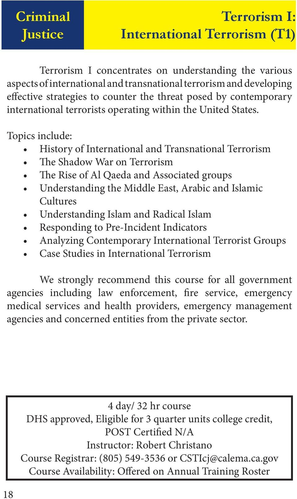 Topics include: History of International and Transnational Terrorism The Shadow War on Terrorism The Rise of Al Qaeda and Associated groups Understanding the Middle East, Arabic and Islamic Cultures