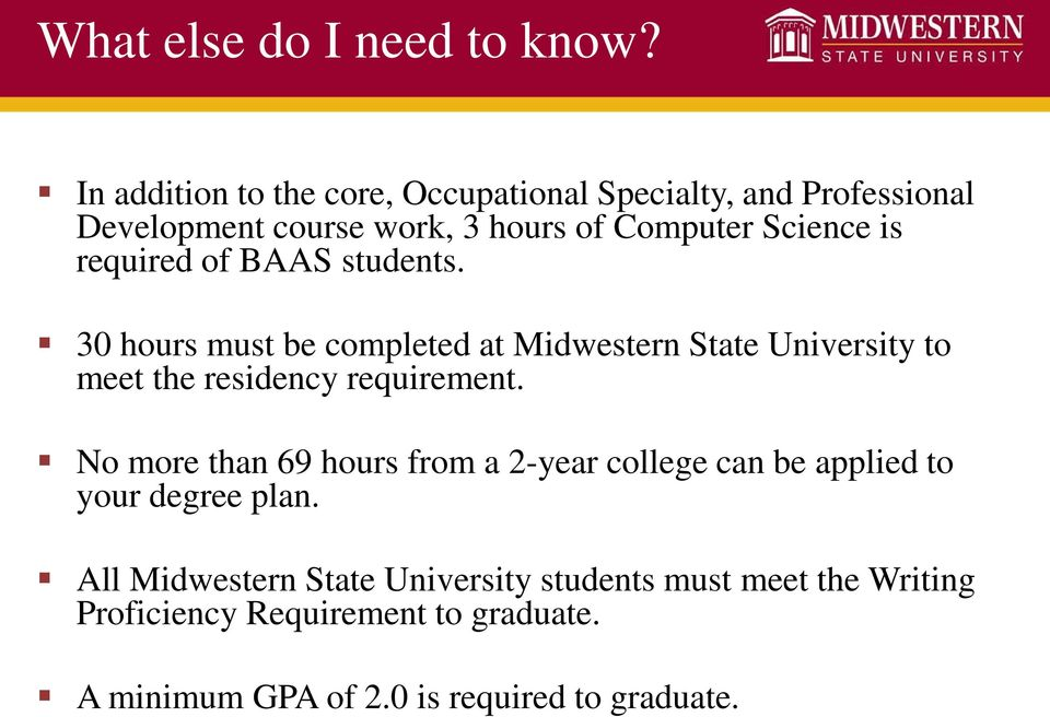 required of BAAS students. 30 hours must be completed at Midwestern State University to meet the residency requirement.