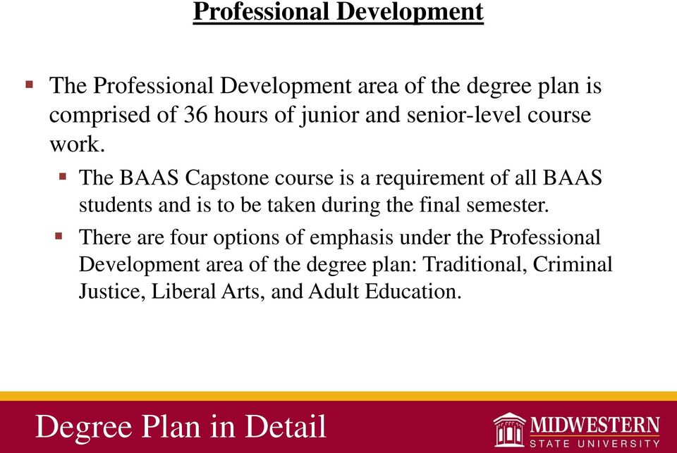 The BAAS Capstone course is a requirement of all BAAS students and is to be taken during the final semester.