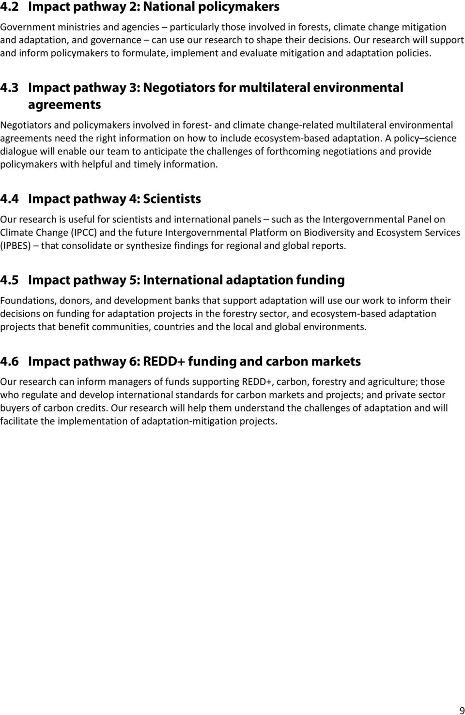 3 Impact pathway 3: Negotiators for multilateral environmental agreements Negotiators and policymakers involved in forest- and climate change-related multilateral environmental agreements need the