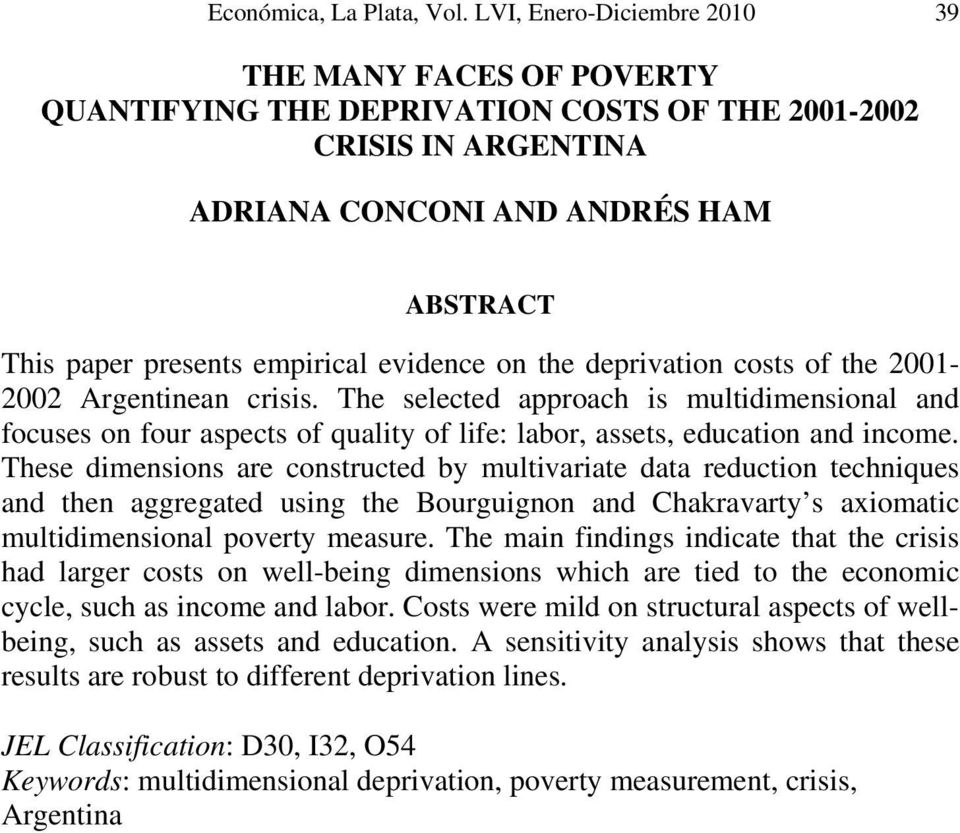 evidence on the deprivation costs of the 2001-2002 Argentinean crisis. The selected approach is multidimensional and focuses on four aspects of quality of life: labor, assets, education and income.