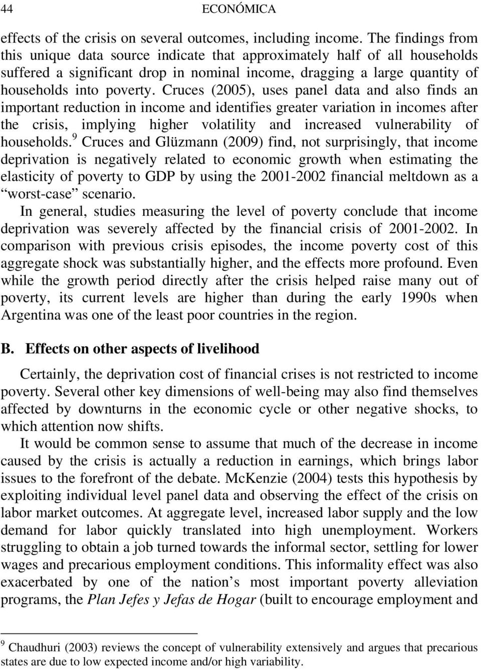 Cruces (2005), uses panel data and also finds an important reduction in income and identifies greater variation in incomes after the crisis, implying higher volatility and increased vulnerability of