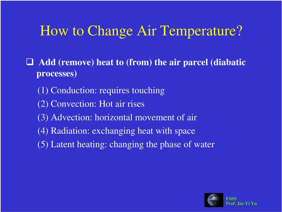 Conduction: requires touching (2) Convection: Hot air rises (3)