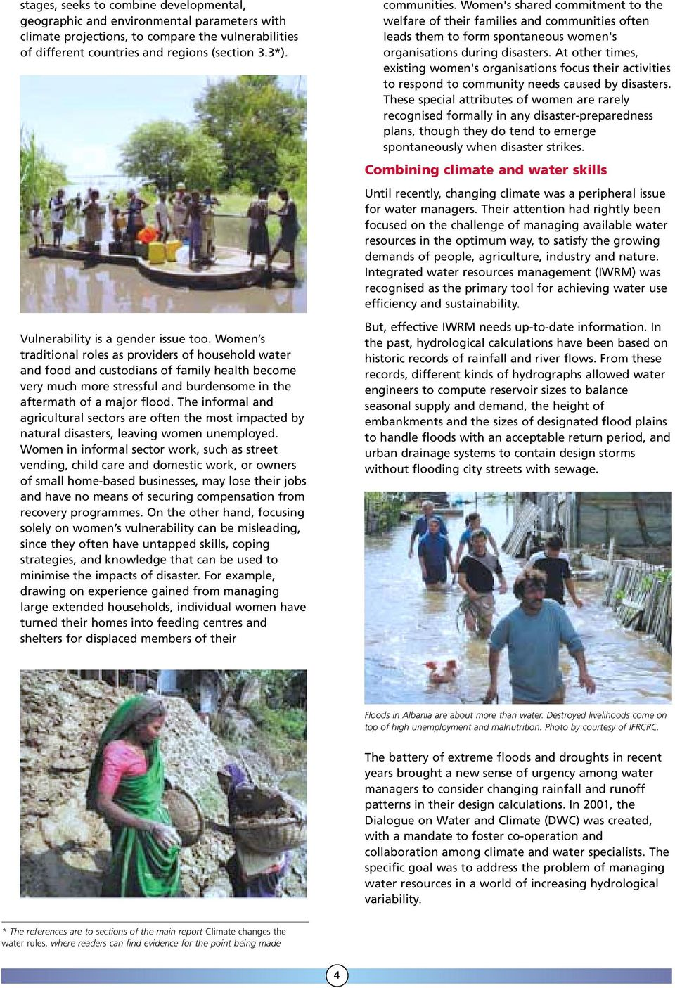 Women s traditional roles as providers of household water and food and custodians of family health become very much more stressful and burdensome in the aftermath of a major flood.