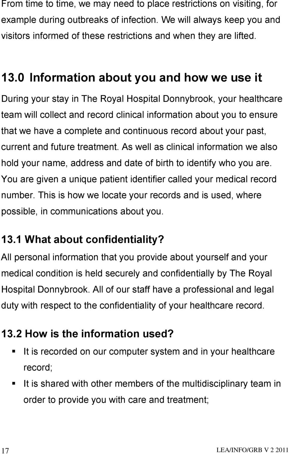 0 Information about you and how we use it During your stay in The Royal Hospital Donnybrook, your healthcare team will collect and record clinical information about you to ensure that we have a