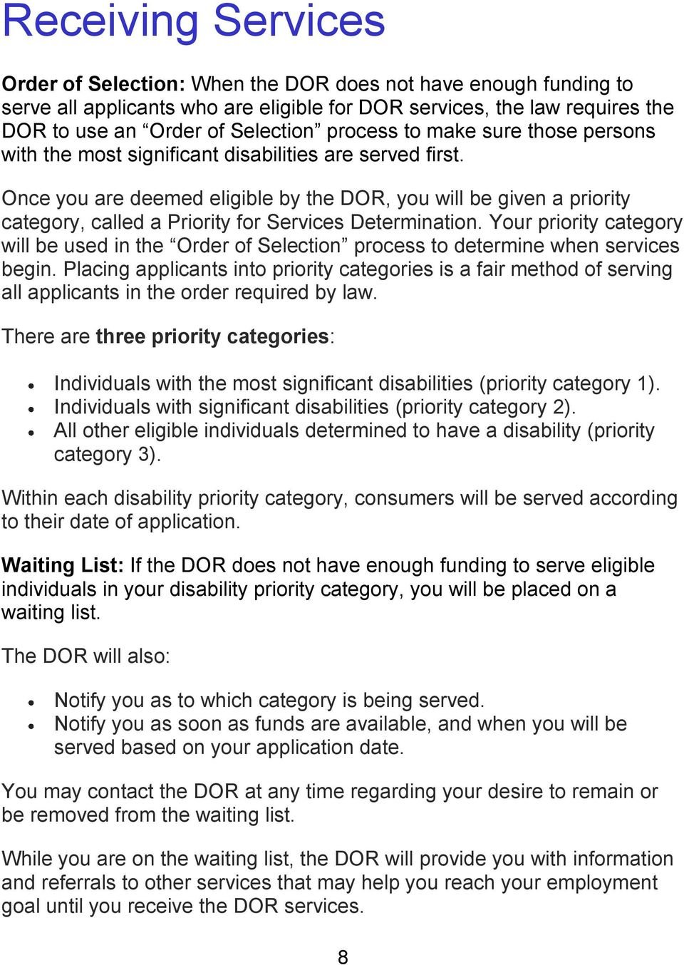 Once you are deemed eligible by the DOR, you will be given a priority category, called a Priority for Services Determination.