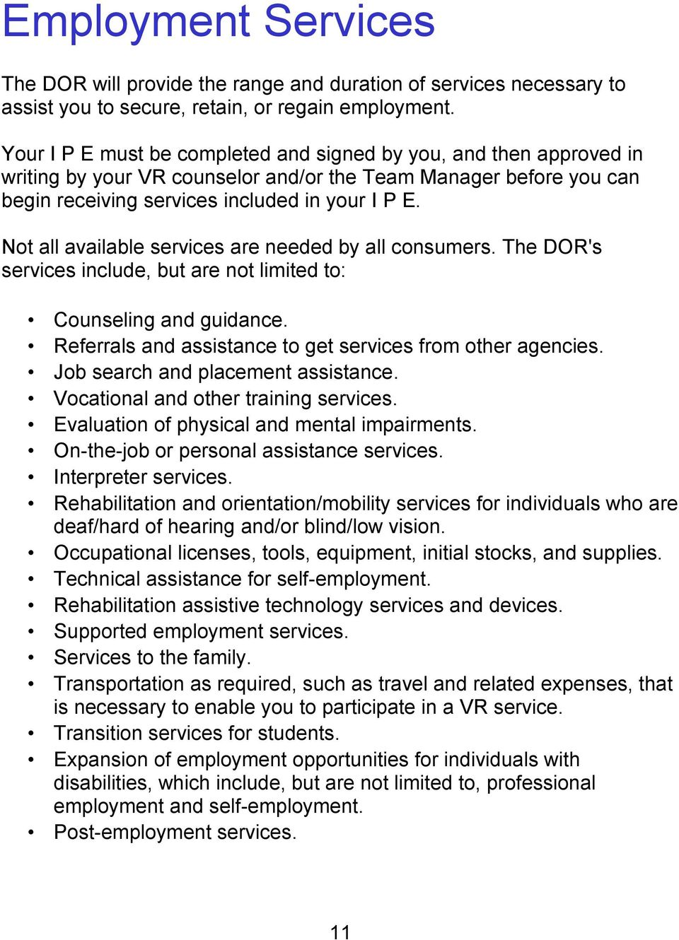 Not all available services are needed by all consumers. The DOR's services include, but are not limited to: Counseling and guidance. Referrals and assistance to get services from other agencies.