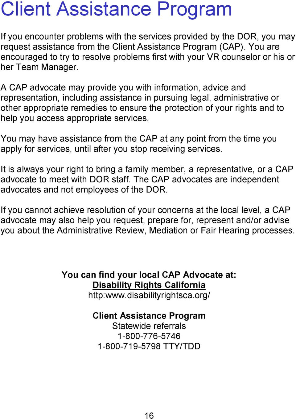 A CAP advocate may provide you with information, advice and representation, including assistance in pursuing legal, administrative or other appropriate remedies to ensure the protection of your
