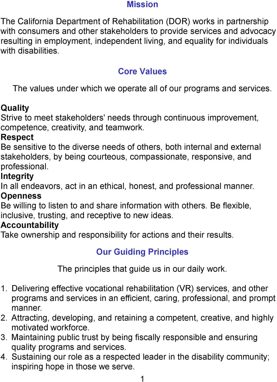Quality Strive to meet stakeholders' needs through continuous improvement, competence, creativity, and teamwork.
