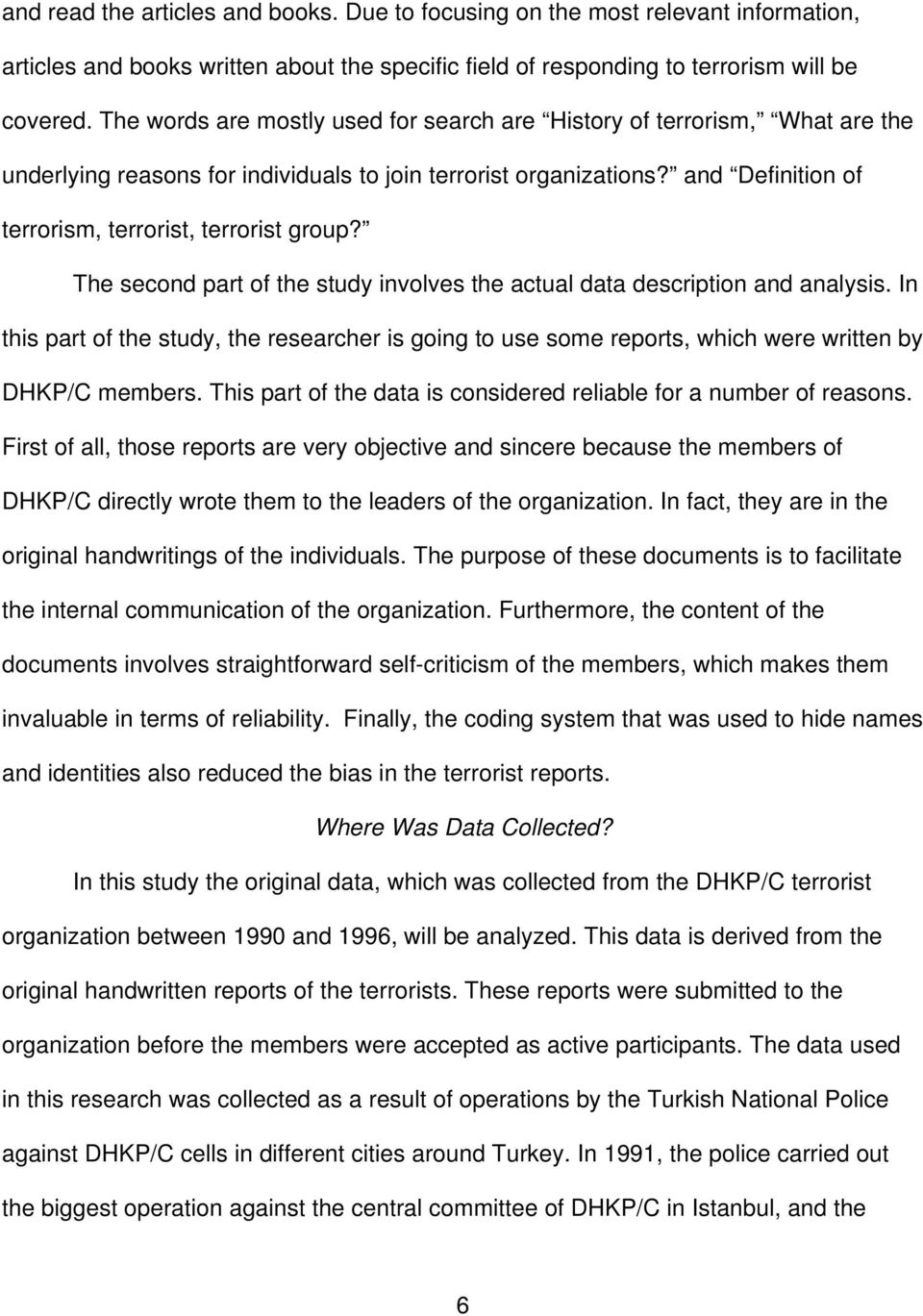 The second part of the study involves the actual data description and analysis. In this part of the study, the researcher is going to use some reports, which were written by DHKP/C members.