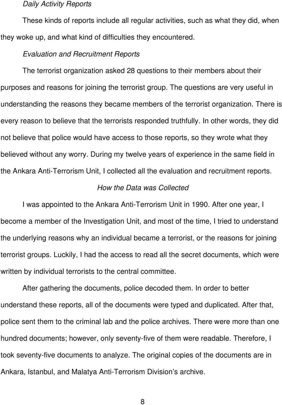 The questions are very useful in understanding the reasons they became members of the terrorist organization. There is every reason to believe that the terrorists responded truthfully.