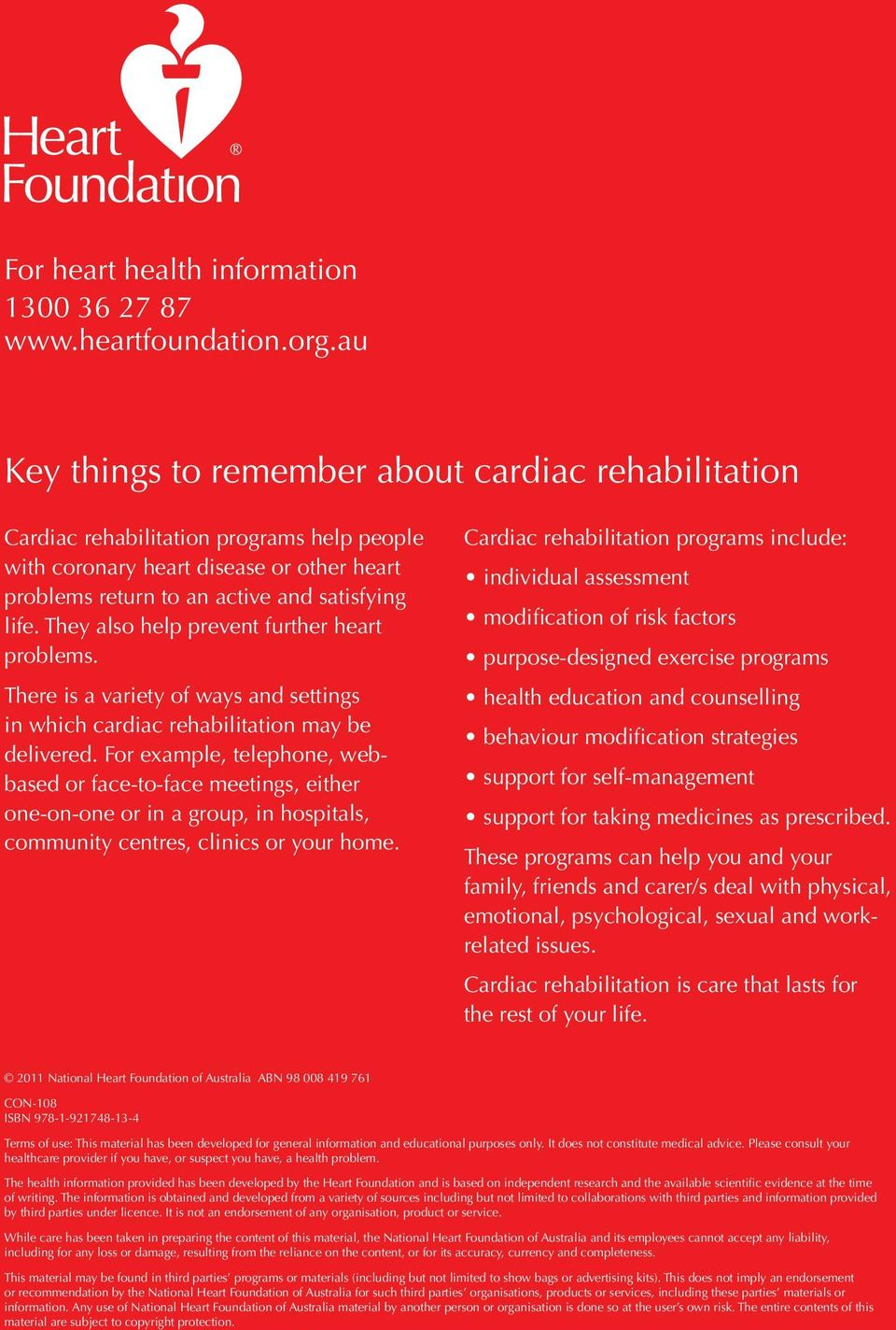 They also help prevent further heart problems. There is a variety of ways and settings in which cardiac rehabilitation may be delivered.