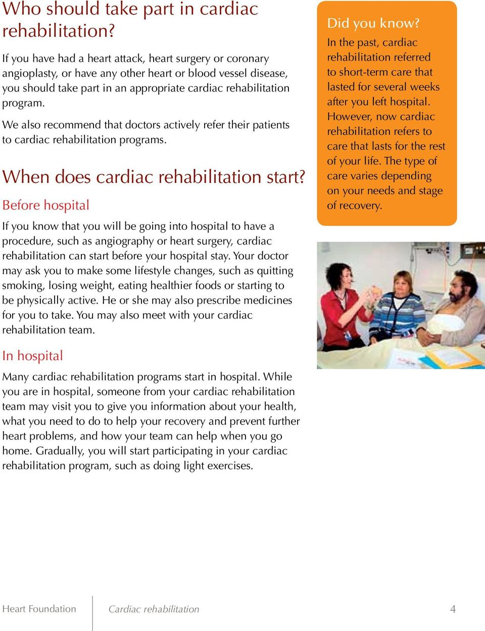 We also recommend that doctors actively refer their patients to cardiac rehabilitation programs. When does cardiac rehabilitation start?