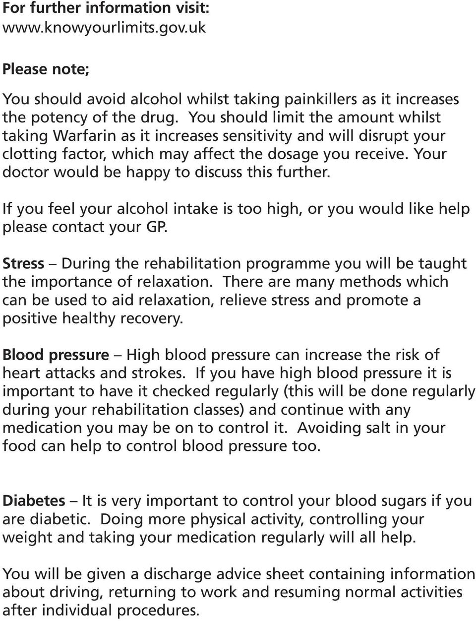 Your doctor would be happy to discuss this further. If you feel your alcohol intake is too high, or you would like help please contact your GP.