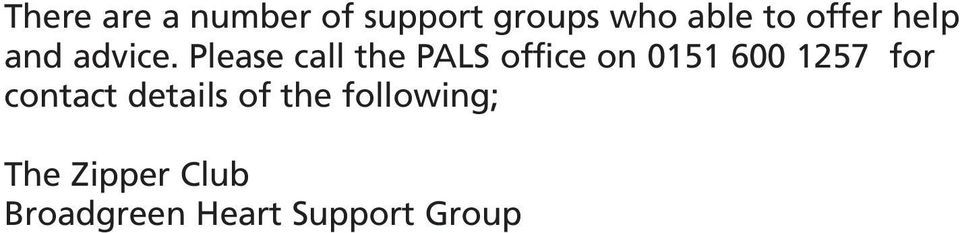 Please call the PALS office on 0151 600 1257 for