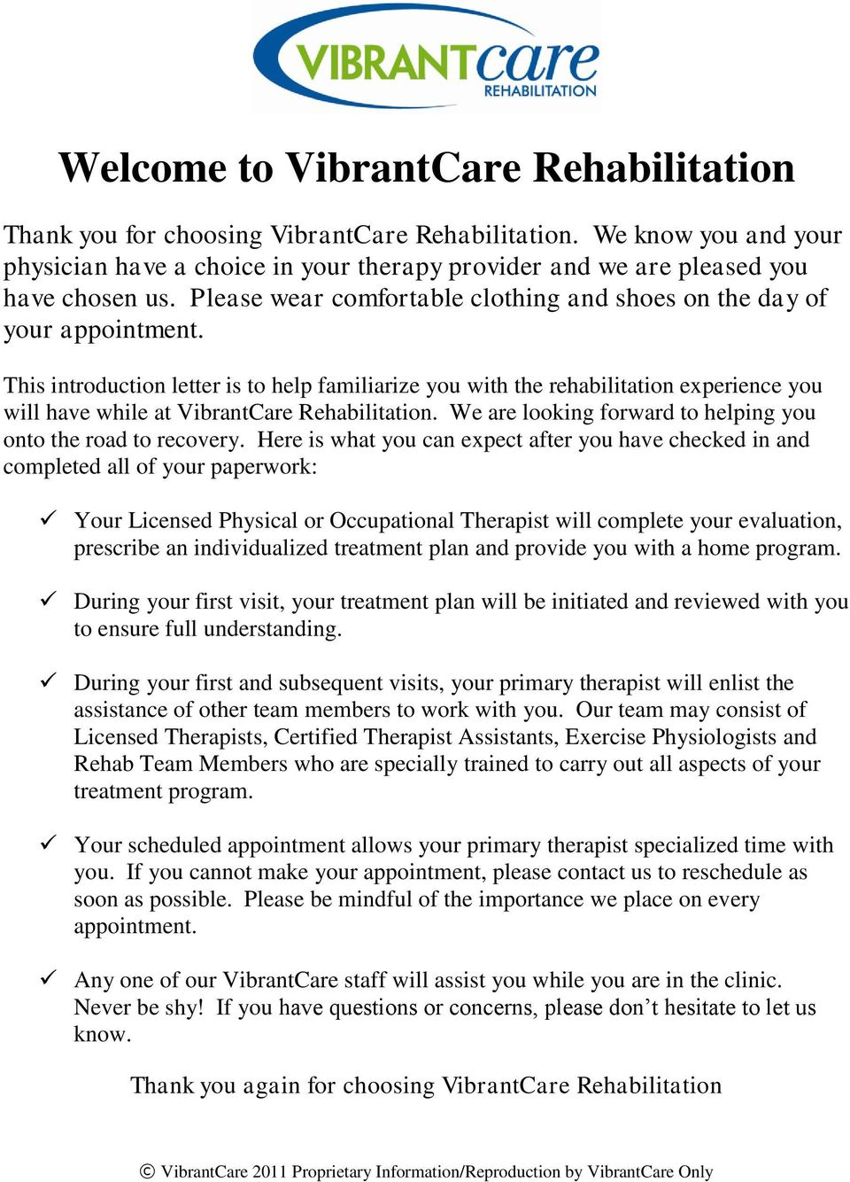 This introduction letter is to help familiarize you with the rehabilitation experience you will have while at VibrantCare Rehabilitation.