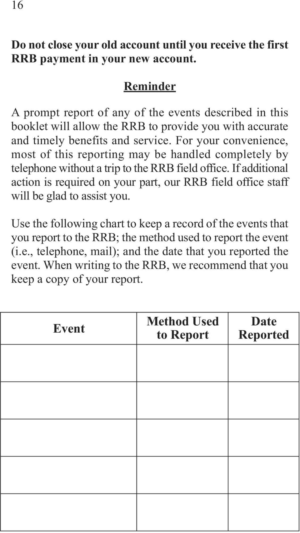 For your convenience, most of this reporting may be handled completely by telephone without a trip to the RRB field office.