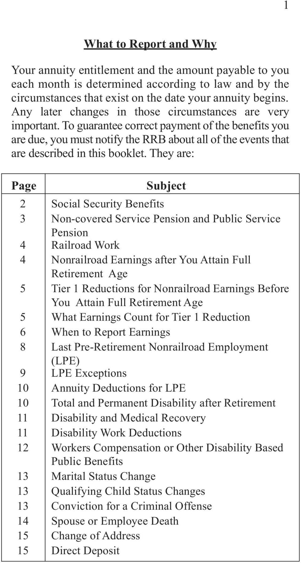 To guarantee correct payment of the benefits you are due, you must notify the RRB about all of the events that are described in this booklet.
