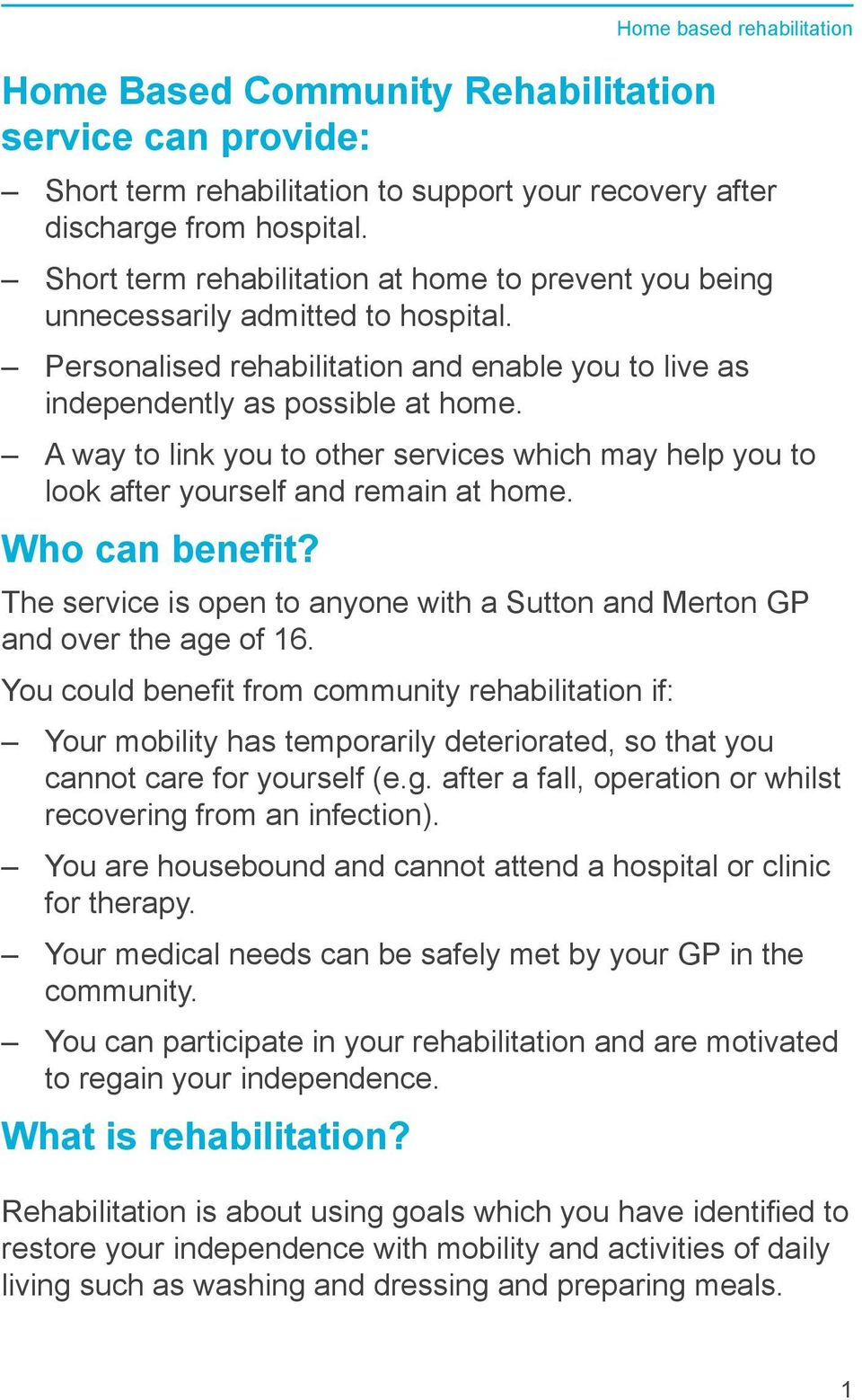 A way to link you to other services which may help you to look after yourself and remain at home. Who can benefit? The service is open to anyone with a Sutton and Merton GP and over the age of 16.