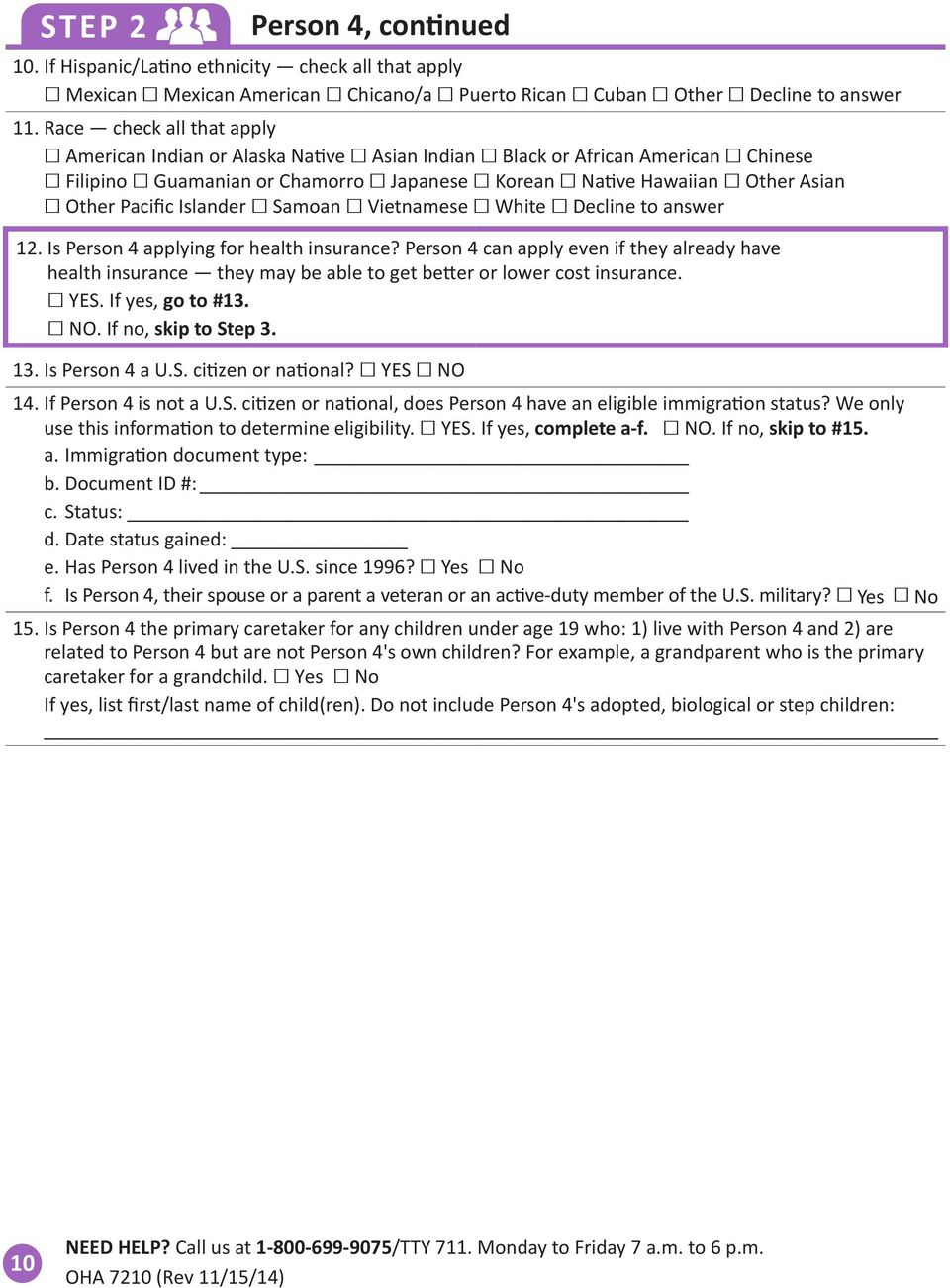 Islander Samoan Vietnamese White Decline to answer 12. Is Person 4 applying for health insurance?