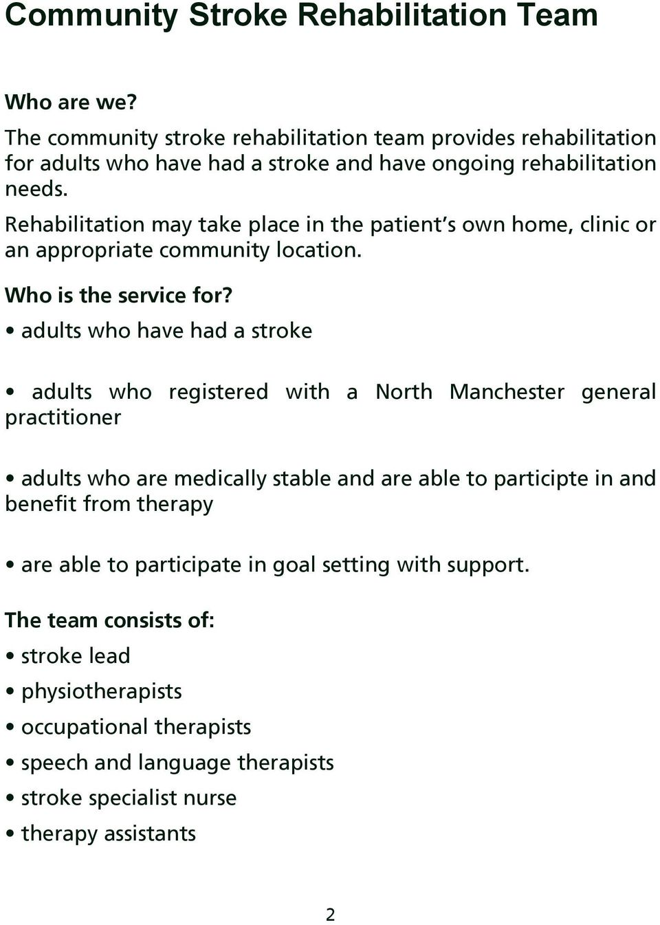 Rehabilitation may take place in the patient s own home, clinic or an appropriate community location. Who is the service for?