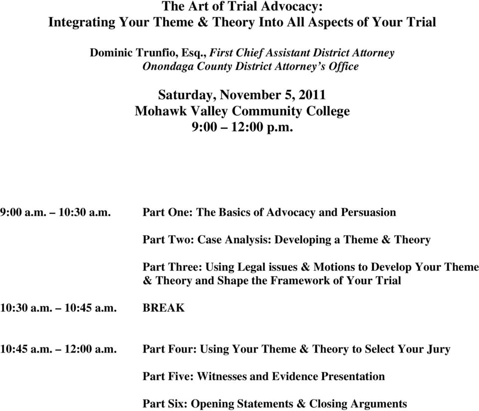 m. Part One: The Basics of Advocacy and Persuasion 10:30 a.m. 10:45 a.m. BREAK Part Two: Case Analysis: Developing a Theme & Theory Part Three: Using Legal issues & Motions to