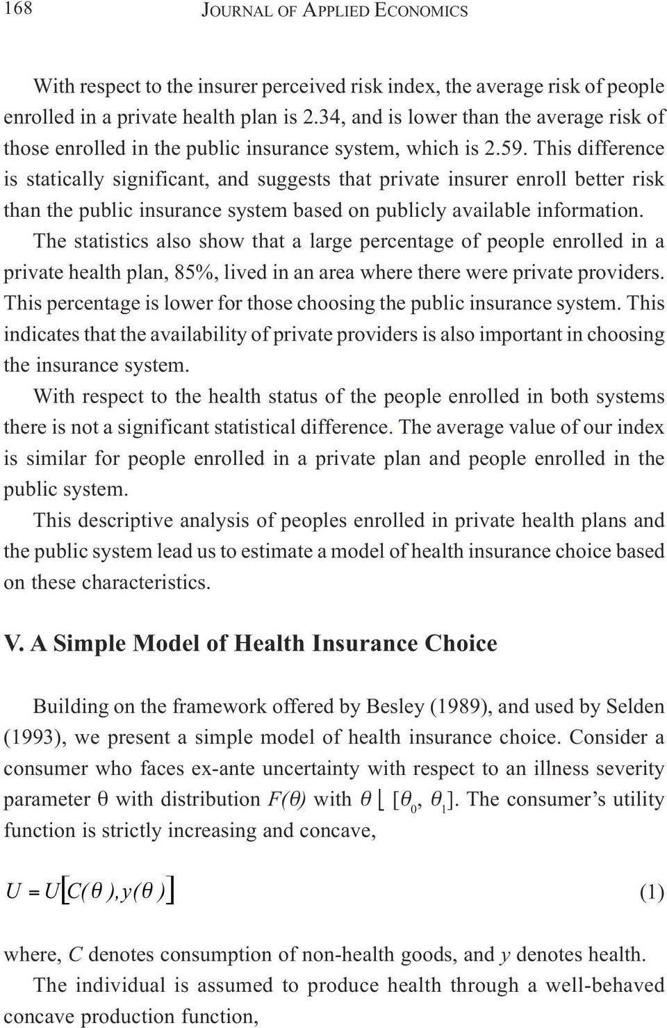 This difference is statically significant, and suggests that private insurer enroll better risk than the public insurance system based on publicly available information.