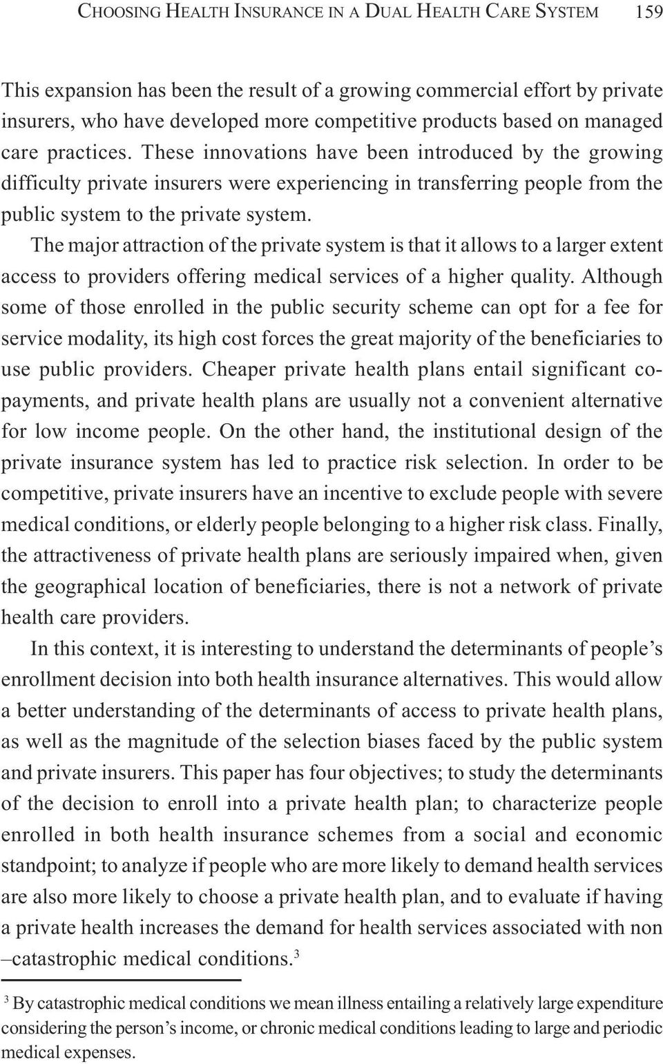 The major attraction of the private system is that it allows to a larger extent access to providers offering medical services of a higher quality.