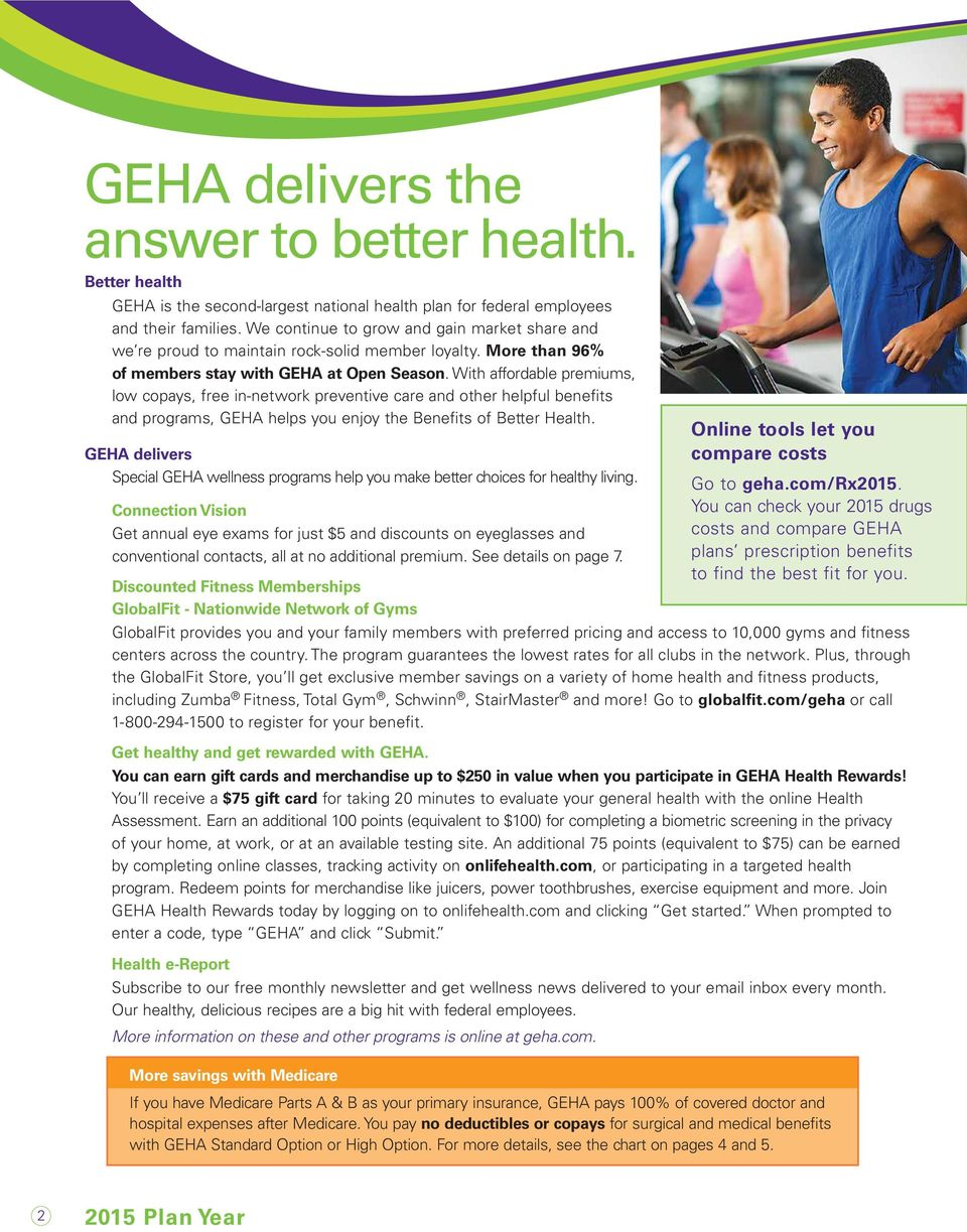 With affordable premiums, low copays, free in-network preventive care and other helpful benefits and programs, GEHA helps you enjoy the Benefits of Better Health.