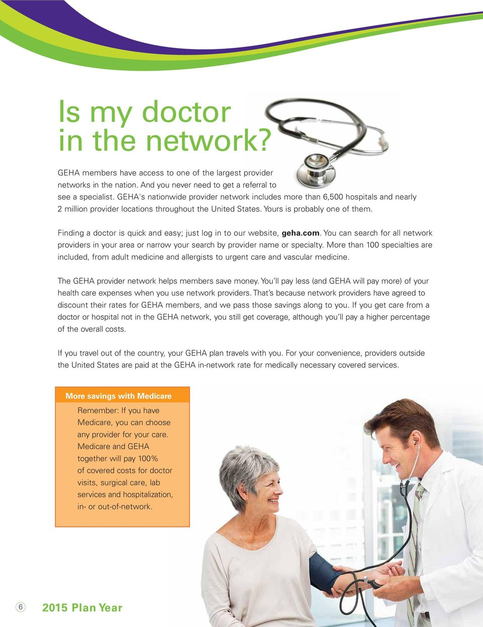 Finding a doctor is quick and easy; just log in to our website, geha.com. You can search for all network providers in your area or narrow your search by provider name or specialty.