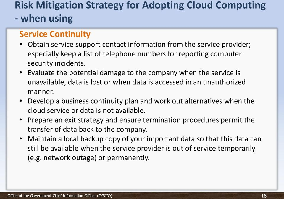 Develop a business continuity plan and work out alternatives when the cloud service or data is not available.